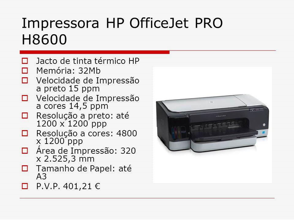 Impressora HP OfficeJet PRO H8600 Jacto de tinta térmico HP Memória: 32Mb Velocidade de Impressão a preto 15 ppm Velocidade de Impressão a cores 14,5 ppm Resolução a preto: até 1200 x 1200 ppp Resolução a cores: 4800 x 1200 ppp Área de Impressão: 320 x 2.525,3 mm Tamanho de Papel: até A3 P.V.P.