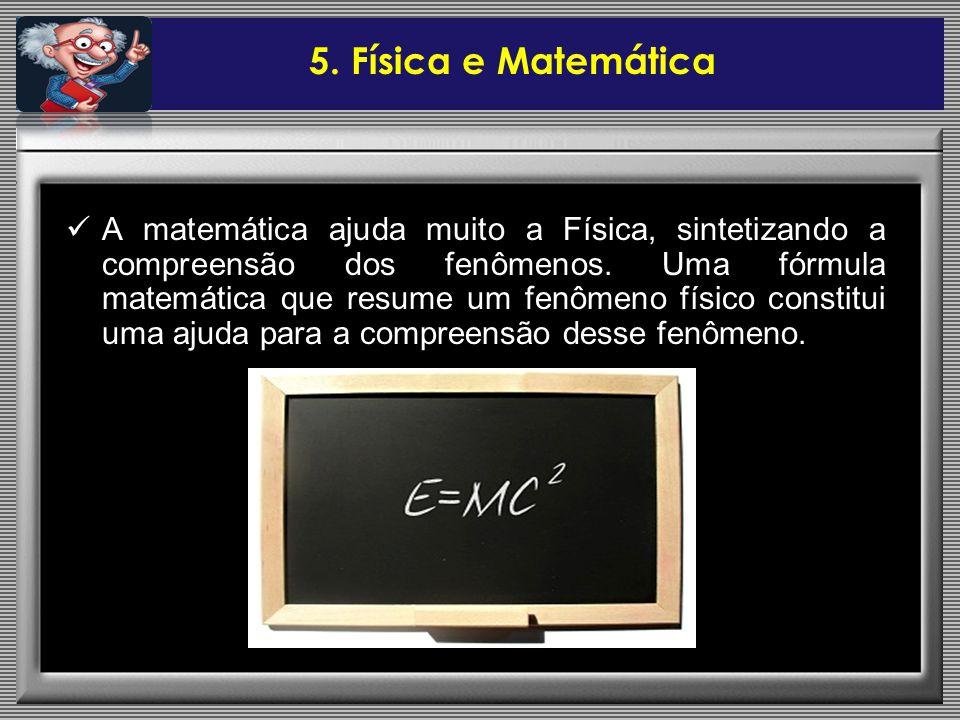 A matemática ajuda muito a Física, sintetizando a compreensão dos fenômenos. Uma fórmula matemática que resume um fenômeno físico constitui uma ajuda