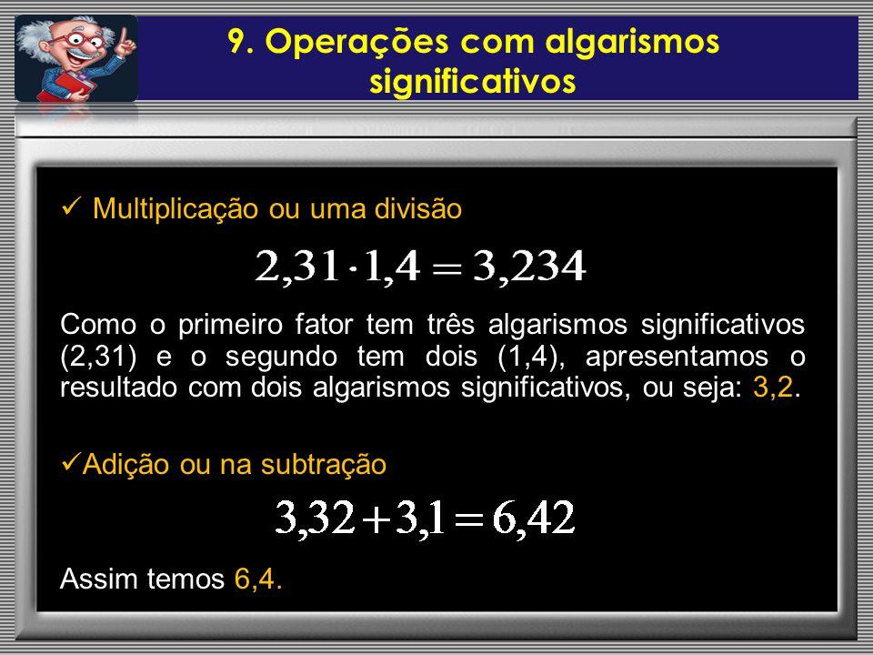 Multiplicação ou uma divisão Como o primeiro fator tem três algarismos significativos (2,31) e o segundo tem dois (1,4), apresentamos o resultado com