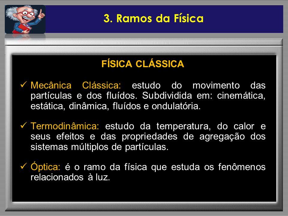 FÍSICA CLÁSSICA Mecânica Clássica: estudo do movimento das partículas e dos fluídos. Subdividida em: cinemática, estática, dinâmica, fluídos e ondulat