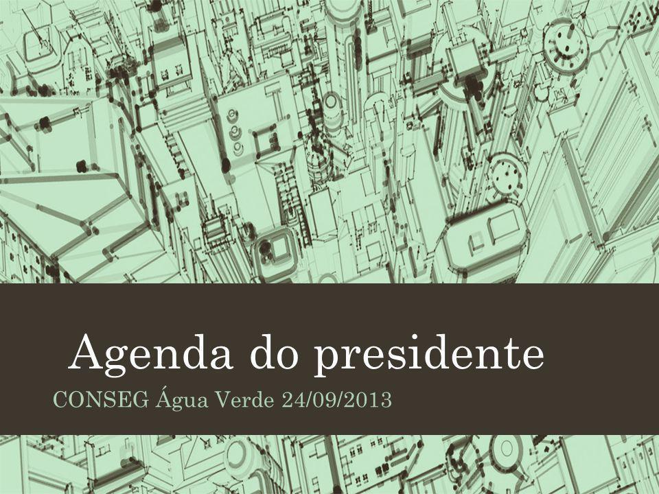 Agenda do presidente CONSEG Água Verde 24/09/2013
