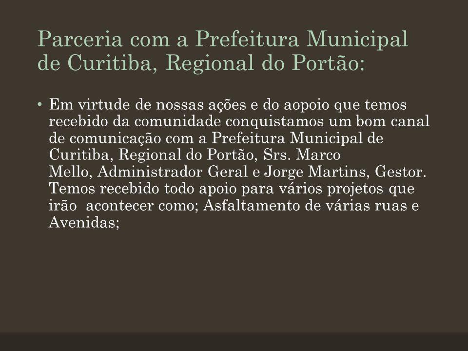 Parceria com a Prefeitura Municipal de Curitiba, Regional do Portão: Em virtude de nossas ações e do aopoio que temos recebido da comunidade conquistamos um bom canal de comunicação com a Prefeitura Municipal de Curitiba, Regional do Portão, Srs.