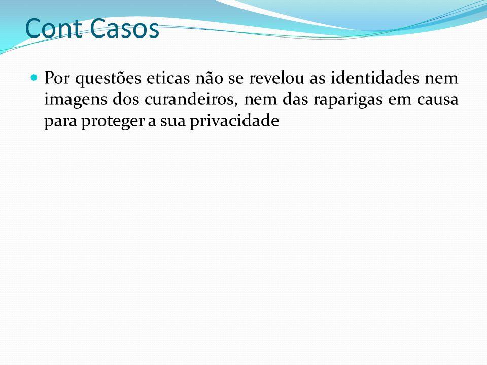 Cont Casos Por questões eticas não se revelou as identidades nem imagens dos curandeiros, nem das raparigas em causa para proteger a sua privacidade