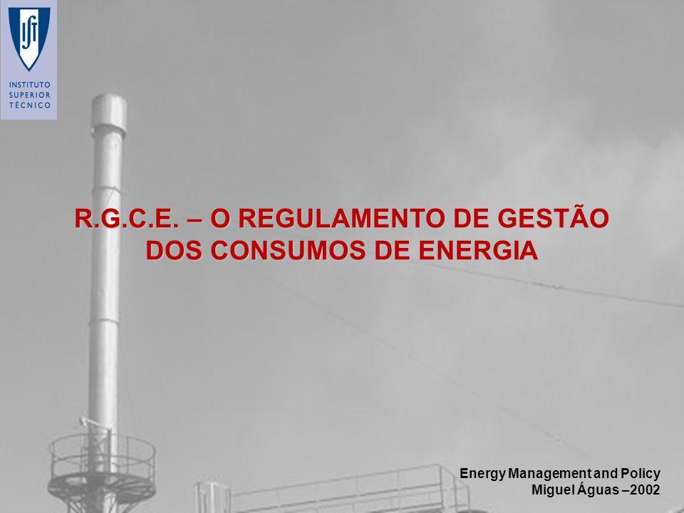 Energy Management and Policy Miguel Águas –2002 R.G.C.E. – O REGULAMENTO DE GESTÃO DOS CONSUMOS DE ENERGIA