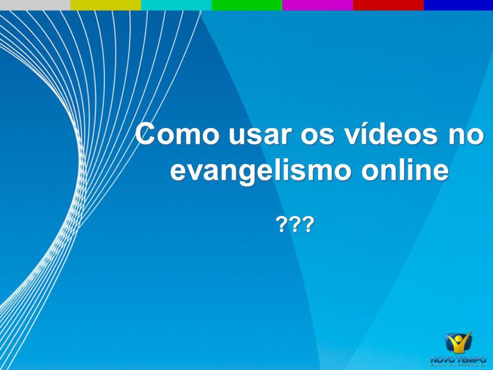 Como usar os vídeos no evangelismo online ???