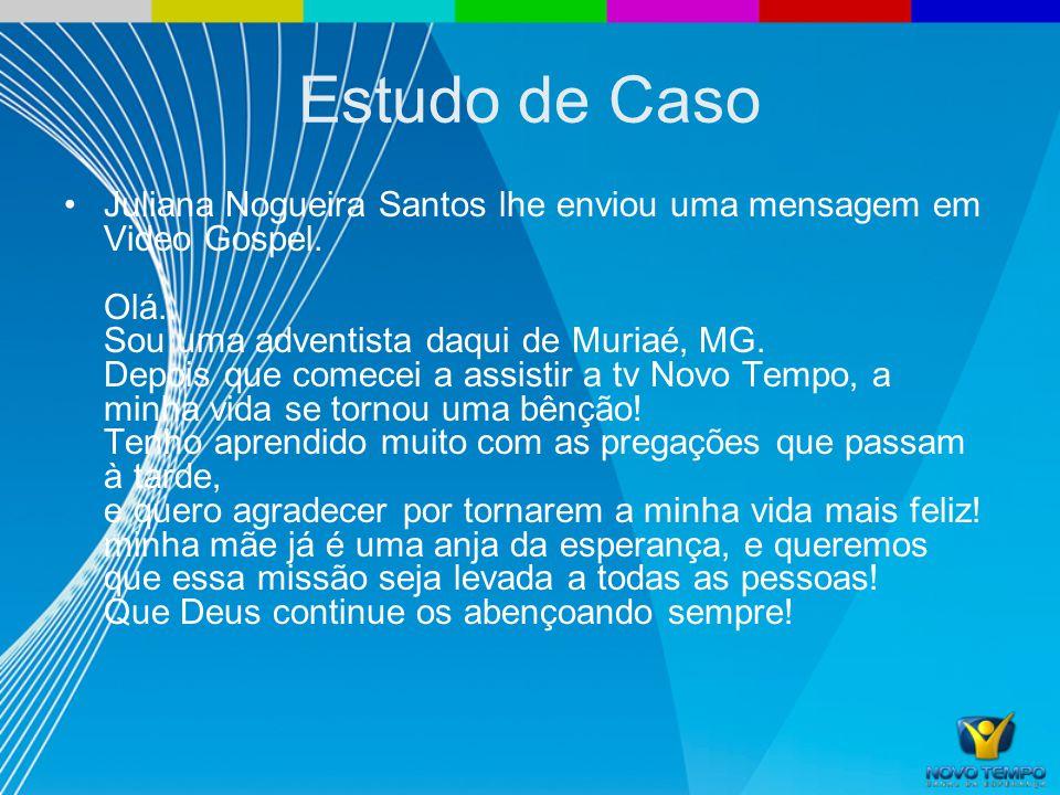 Estudo de Caso Juliana Nogueira Santos lhe enviou uma mensagem em Video Gospel. Olá.. Sou uma adventista daqui de Muriaé, MG. Depois que comecei a ass