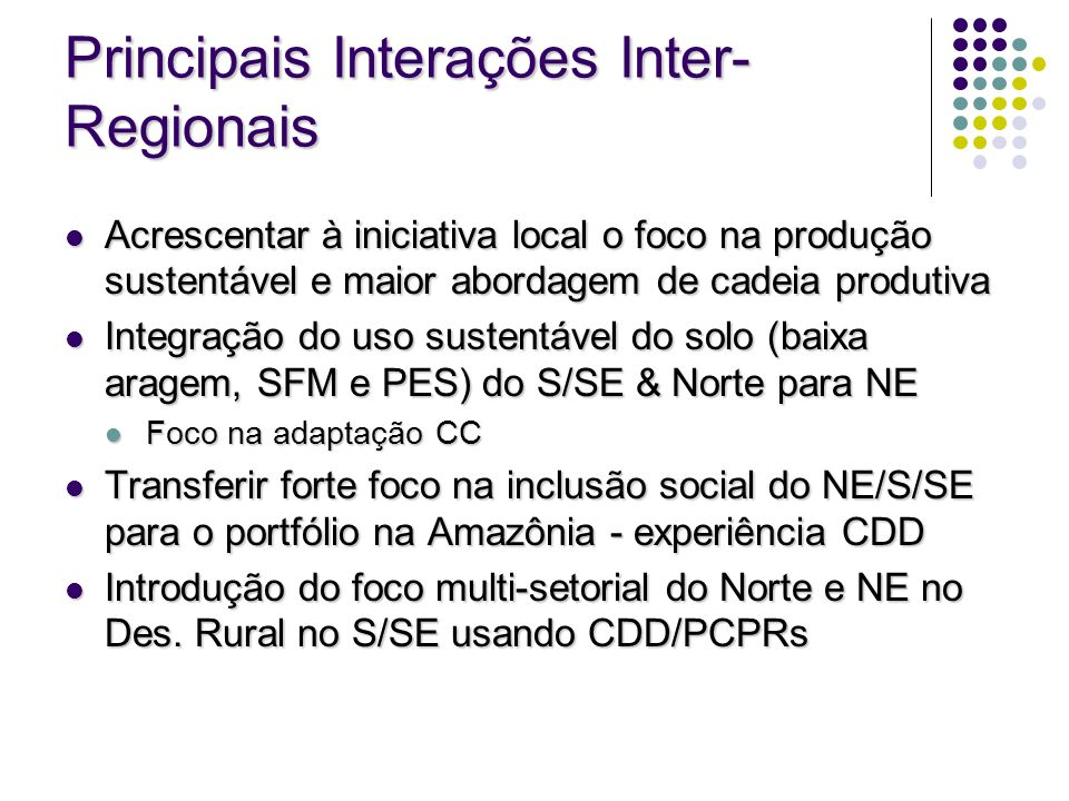 Principais Interações Inter- Regionais Acrescentar à iniciativa local o foco na produção sustentável e maior abordagem de cadeia produtiva Acrescentar