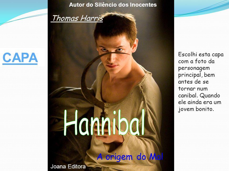 Autor do Silêncio dos Inocentes Thomas Harris A origem do Mal Joana Editora Escolhi esta capa com a foto da personagem principal, bem antes de se tornar num canibal.