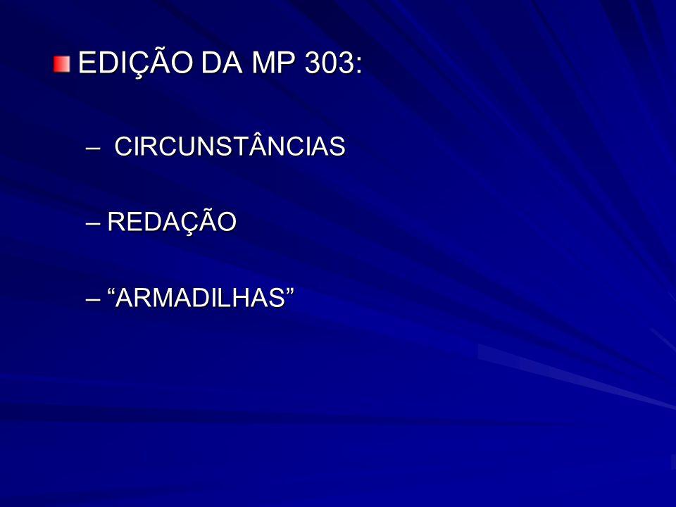 EDIÇÃO DA MP 303: – CIRCUNSTÂNCIAS –REDAÇÃO –ARMADILHAS