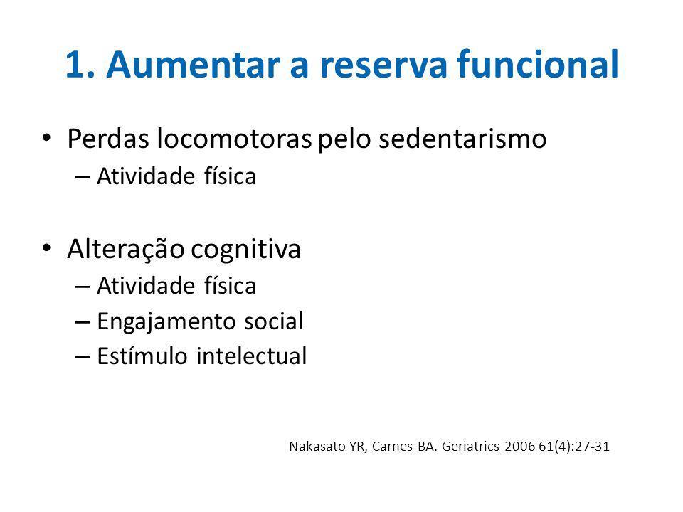 1. Aumentar a reserva funcional Perdas locomotoras pelo sedentarismo – Atividade física Alteração cognitiva – Atividade física – Engajamento social –