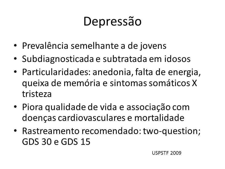 Depressão Prevalência semelhante a de jovens Subdiagnosticada e subtratada em idosos Particularidades: anedonia, falta de energia, queixa de memória e