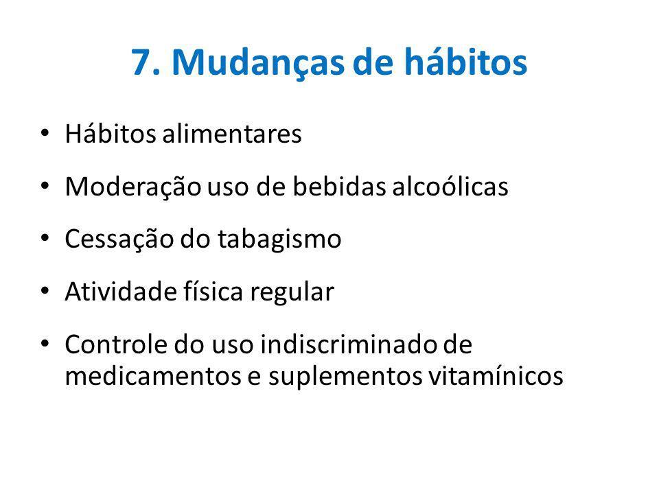 7. Mudanças de hábitos Hábitos alimentares Moderação uso de bebidas alcoólicas Cessação do tabagismo Atividade física regular Controle do uso indiscri