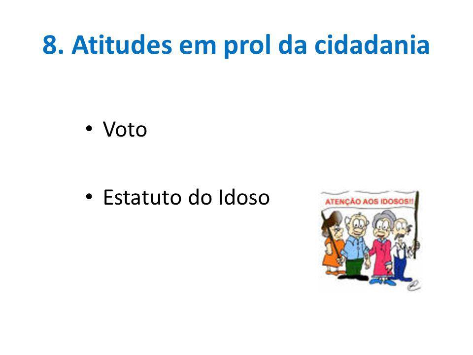 8. Atitudes em prol da cidadania Voto Estatuto do Idoso