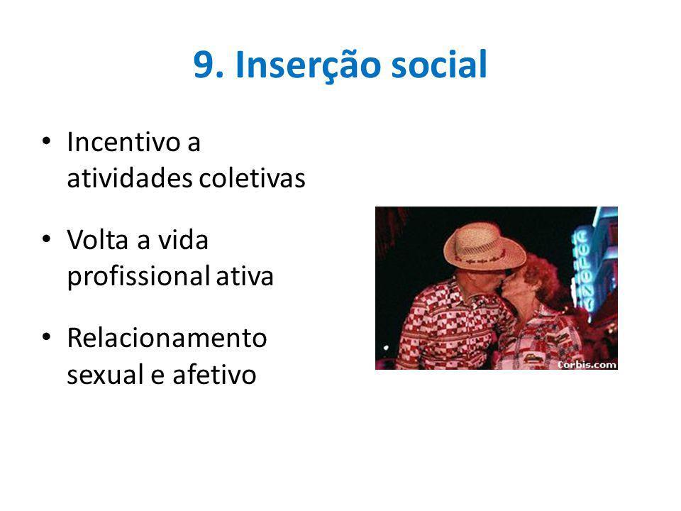 9. Inserção social Incentivo a atividades coletivas Volta a vida profissional ativa Relacionamento sexual e afetivo