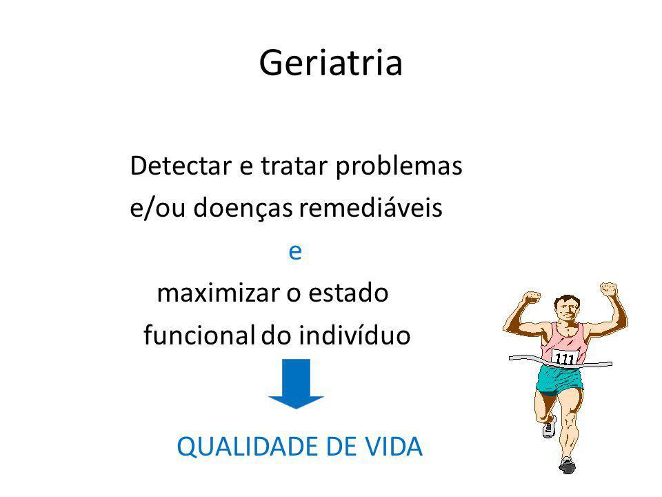 Geriatria Detectar e tratar problemas e/ou doenças remediáveis e maximizar o estado funcional do indivíduo QUALIDADE DE VIDA