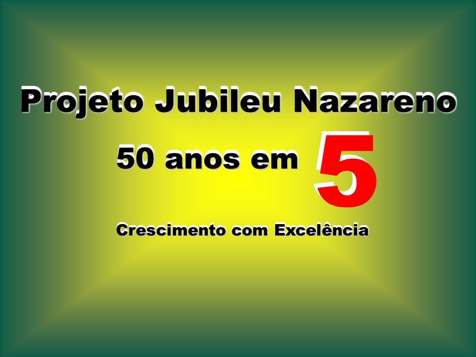 50 anos em 50 anos em Crescimento com Excelência Projeto Jubileu Nazareno Projeto Jubileu Nazareno 5 5