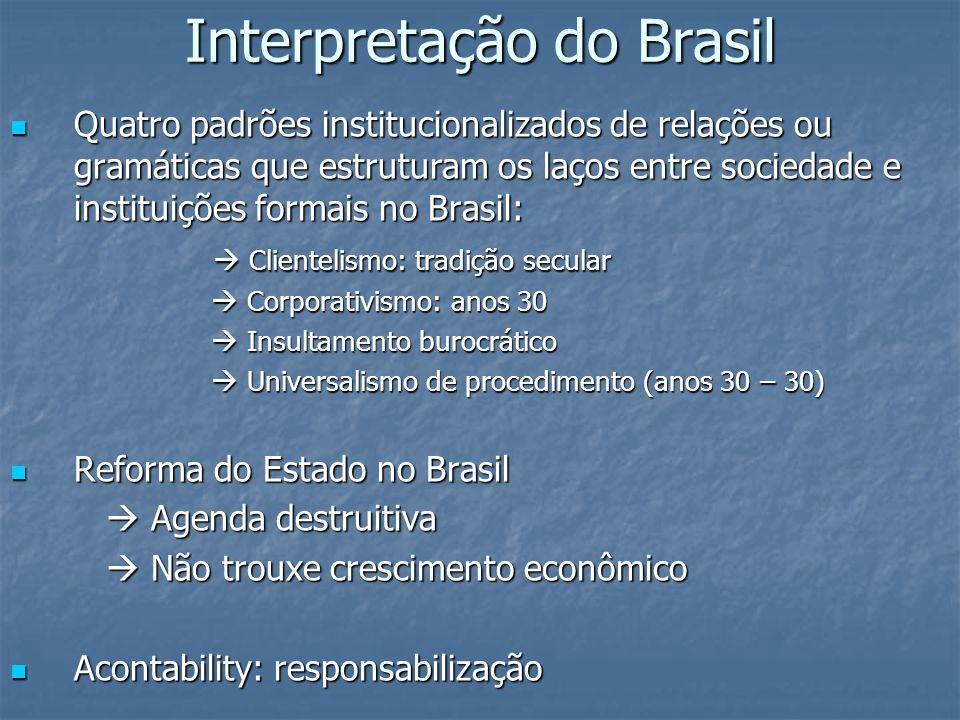 Interpretação do Brasil Quatro padrões institucionalizados de relações ou gramáticas que estruturam os laços entre sociedade e instituições formais no
