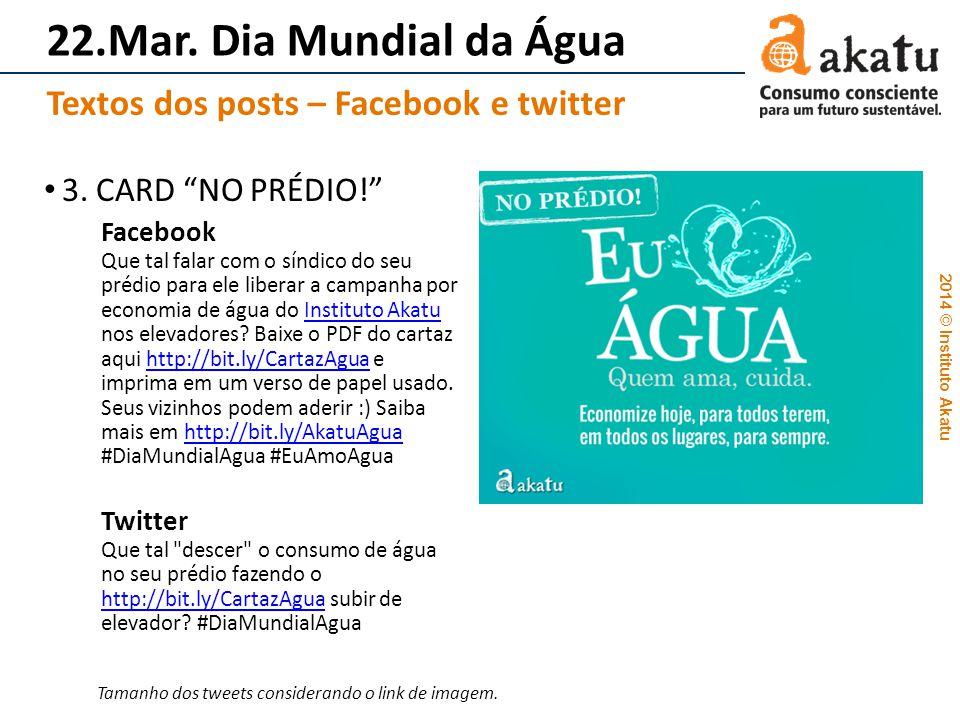 2014 © Instituto Akatu 22.Mar. Dia Mundial da Água 3. CARD NO PRÉDIO! Facebook Que tal falar com o síndico do seu prédio para ele liberar a campanha p