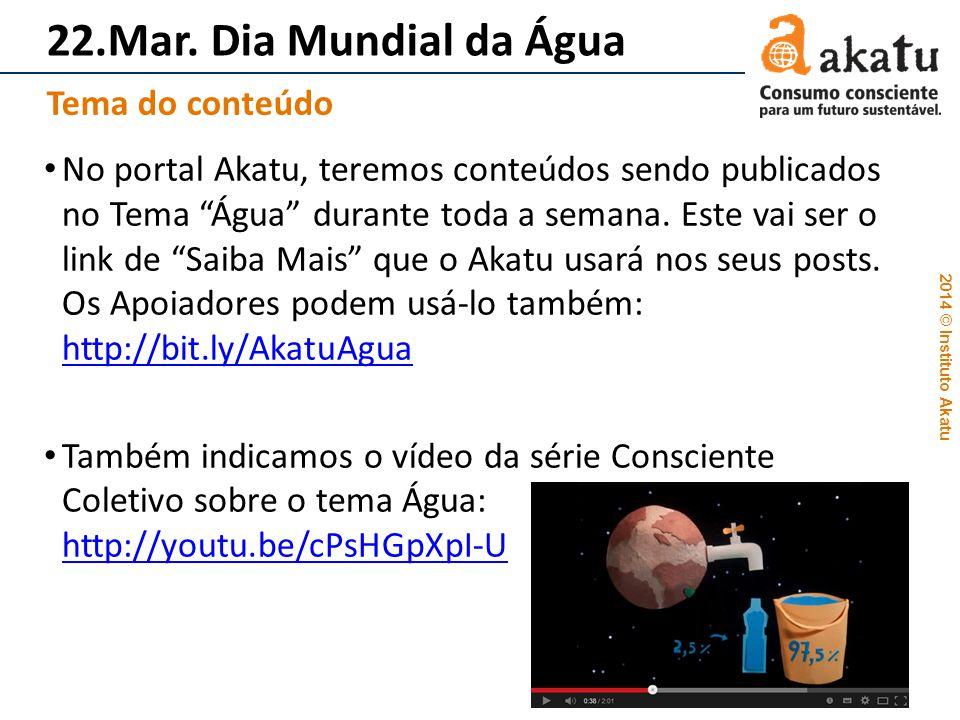 22.Mar. Dia Mundial da Água No portal Akatu, teremos conteúdos sendo publicados no Tema Água durante toda a semana. Este vai ser o link de Saiba Mais