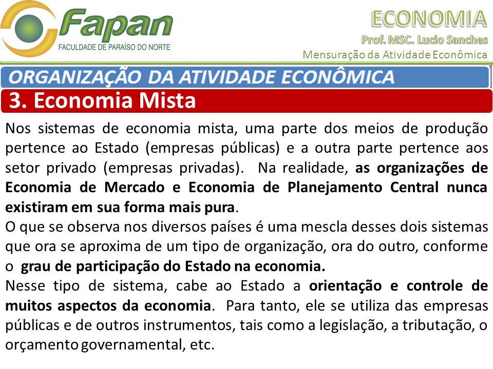 3. Economia Mista Nos sistemas de economia mista, uma parte dos meios de produção pertence ao Estado (empresas públicas) e a outra parte pertence aos