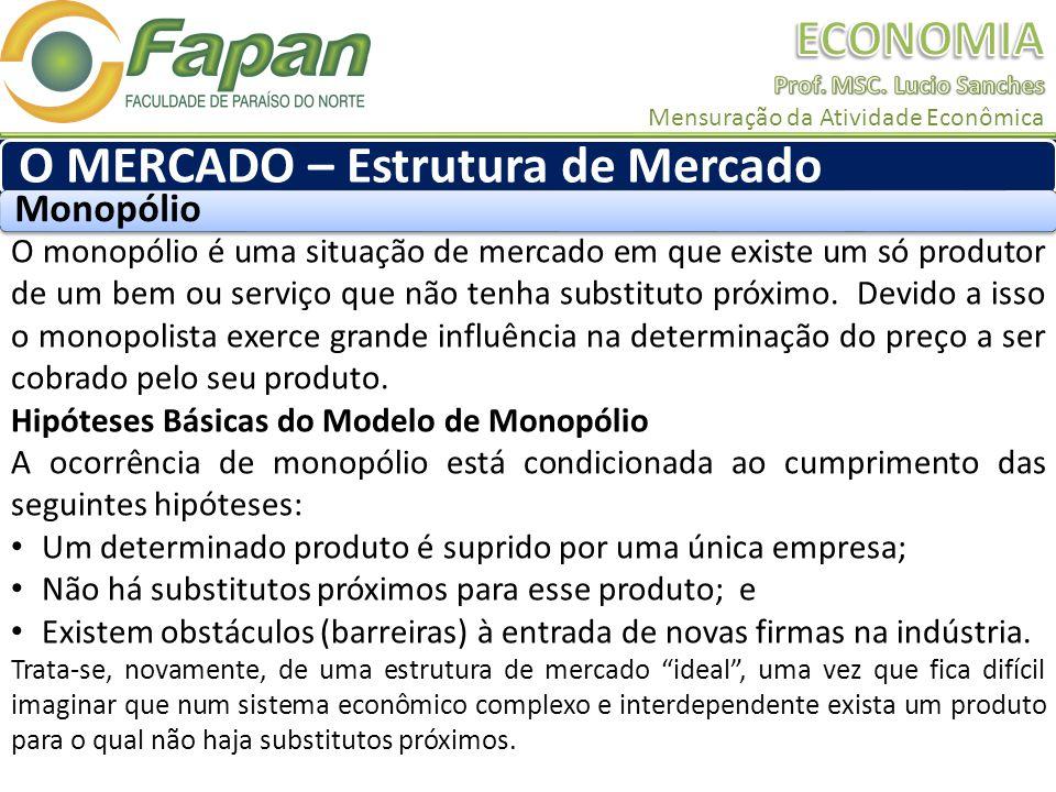 O monopólio é uma situação de mercado em que existe um só produtor de um bem ou serviço que não tenha substituto próximo.
