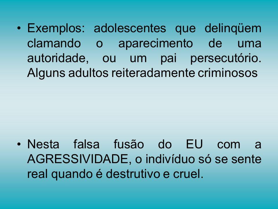 Exemplos: adolescentes que delinqüem clamando o aparecimento de uma autoridade, ou um pai persecutório. Alguns adultos reiteradamente criminosos Nesta