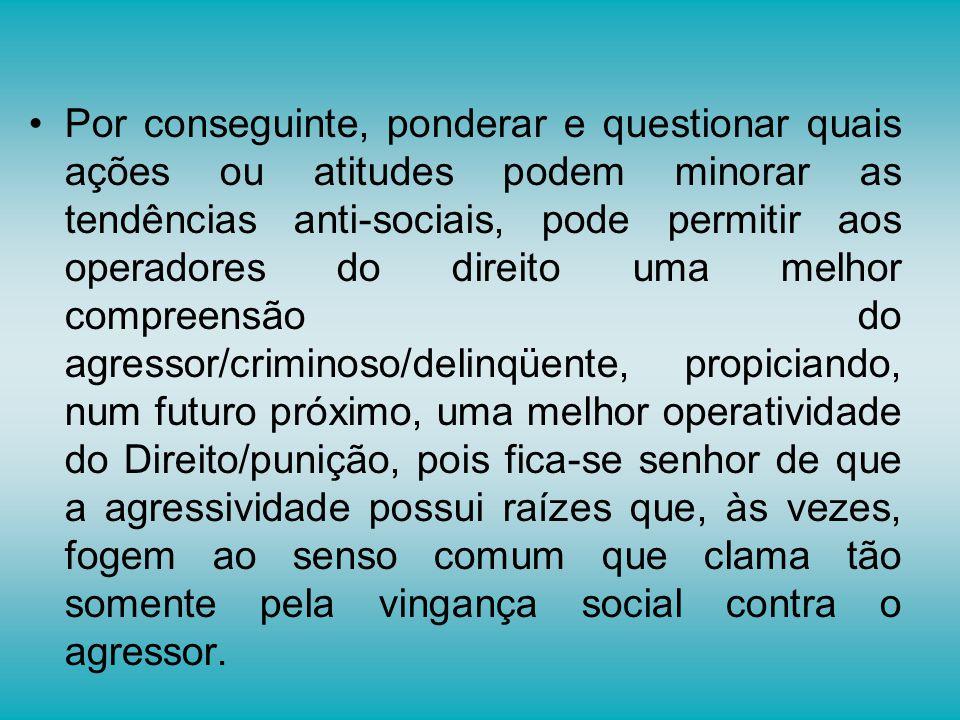 Por conseguinte, ponderar e questionar quais ações ou atitudes podem minorar as tendências anti-sociais, pode permitir aos operadores do direito uma m