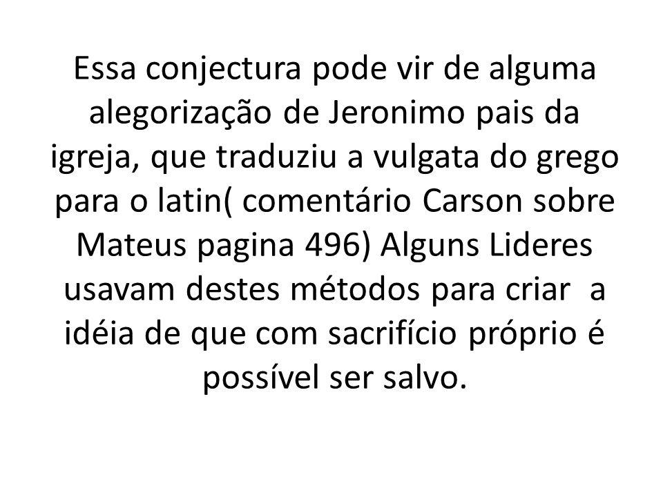Essa conjectura pode vir de alguma alegorização de Jeronimo pais da igreja, que traduziu a vulgata do grego para o latin( comentário Carson sobre Mate