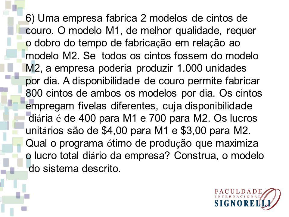 6) Uma empresa fabrica 2 modelos de cintos de couro. O modelo M1, de melhor qualidade, requer o dobro do tempo de fabrica ç ão em rela ç ão ao modelo