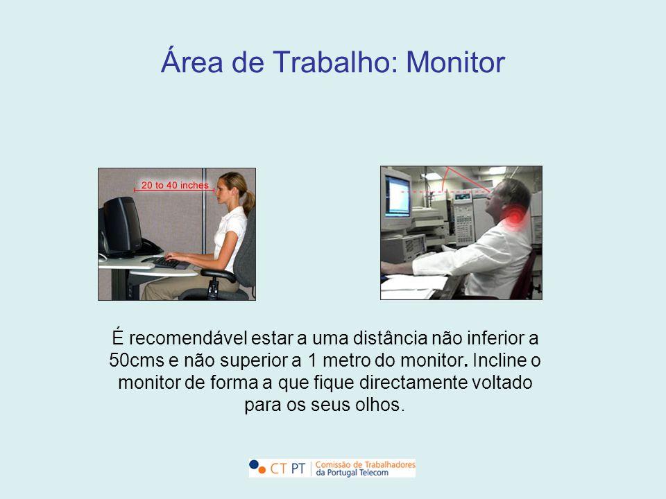 Área de Trabalho: Monitor É recomendável estar a uma distância não inferior a 50cms e não superior a 1 metro do monitor. Incline o monitor de forma a