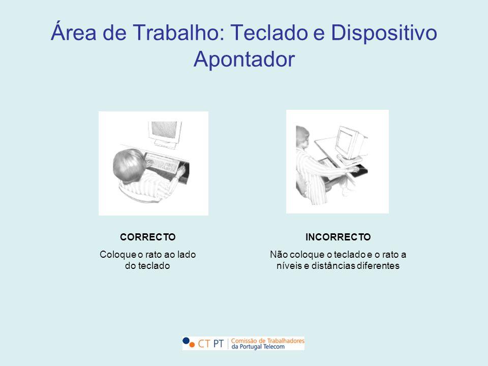 Área de Trabalho: Teclado e Dispositivo Apontador CORRECTO Coloque o rato ao lado do teclado INCORRECTO Não coloque o teclado e o rato a níveis e dist