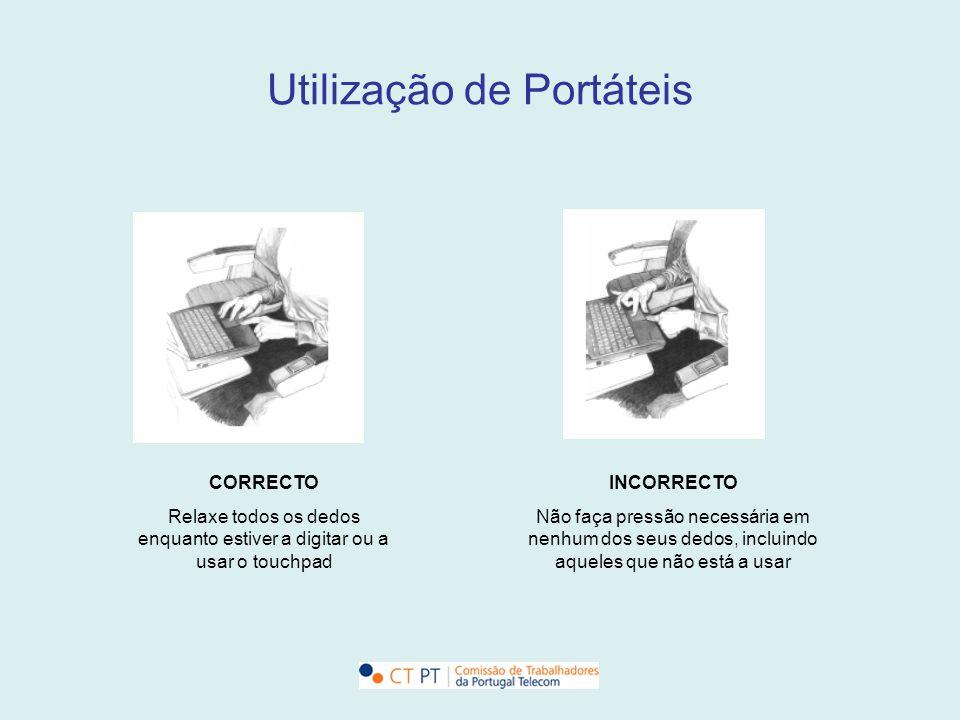 Utilização de Portáteis CORRECTO Relaxe todos os dedos enquanto estiver a digitar ou a usar o touchpad INCORRECTO Não faça pressão necessária em nenhu