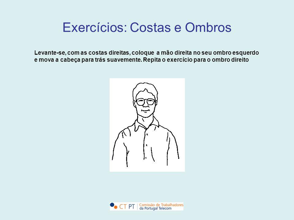 Exercícios: Costas e Ombros Levante-se, com as costas direitas, coloque a mão direita no seu ombro esquerdo e mova a cabeça para trás suavemente. Repi