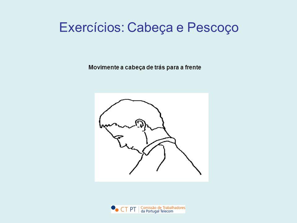 Exercícios: Cabeça e Pescoço Movimente a cabeça de trás para a frente
