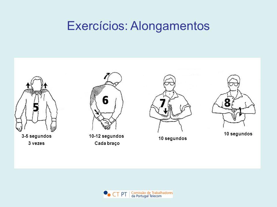 Exercícios: Alongamentos 3-5 segundos 3 vezes 10-12 segundos Cada braço 10 segundos