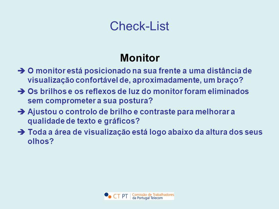 Check-List Monitor O monitor está posicionado na sua frente a uma distância de visualização confortável de, aproximadamente, um braço? Os brilhos e os