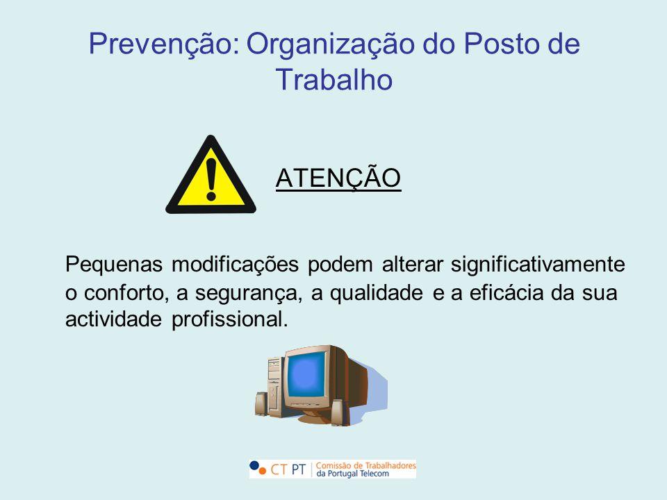 Prevenção: Organização do Posto de Trabalho ATENÇÃO Pequenas modificações podem alterar significativamente o conforto, a segurança, a qualidade e a ef