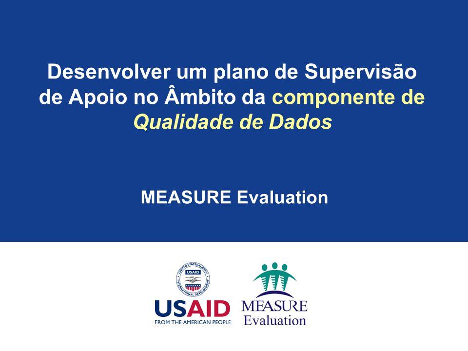Desenvolver um plano de Supervisão de Apoio no Âmbito da componente de Qualidade de Dados MEASURE Evaluation