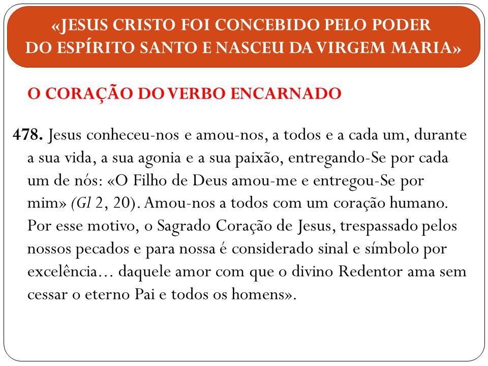 O CORAÇÃO DO VERBO ENCARNADO 478. Jesus conheceu-nos e amou-nos, a todos e a cada um, durante a sua vida, a sua agonia e a sua paixão, entregando-Se p