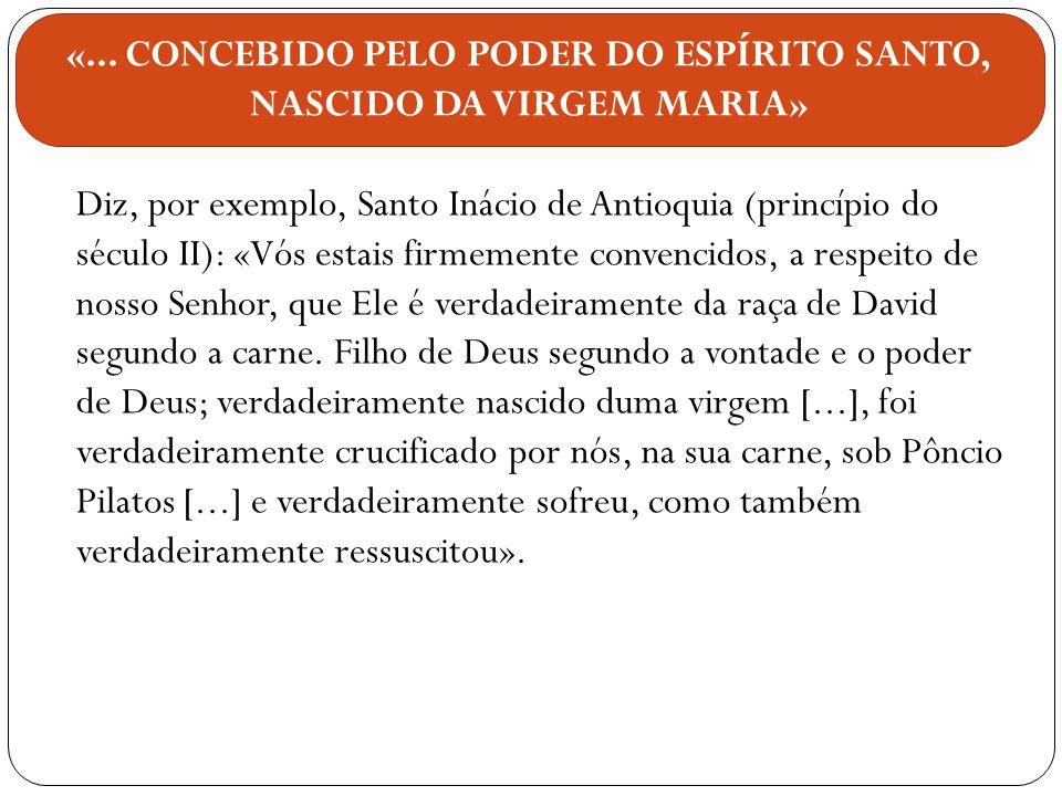 Diz, por exemplo, Santo Inácio de Antioquia (princípio do século II): «Vós estais firmemente convencidos, a respeito de nosso Senhor, que Ele é verdad