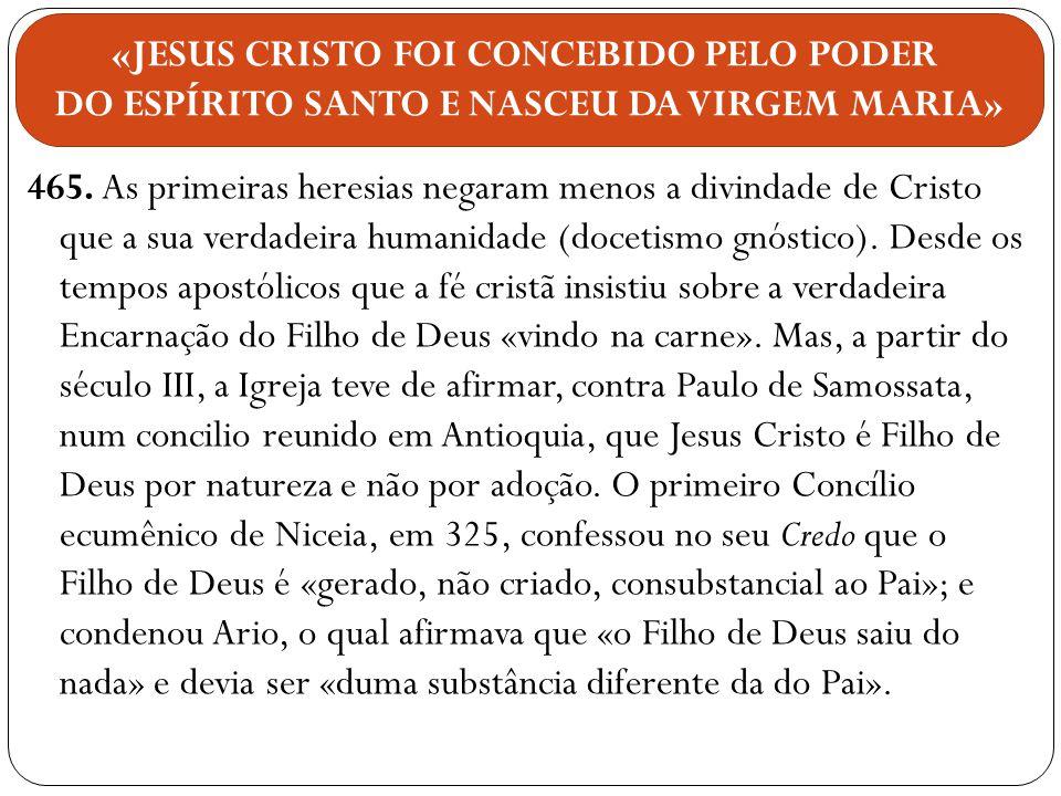 465. As primeiras heresias negaram menos a divindade de Cristo que a sua verdadeira humanidade (docetismo gnóstico). Desde os tempos apostólicos que a