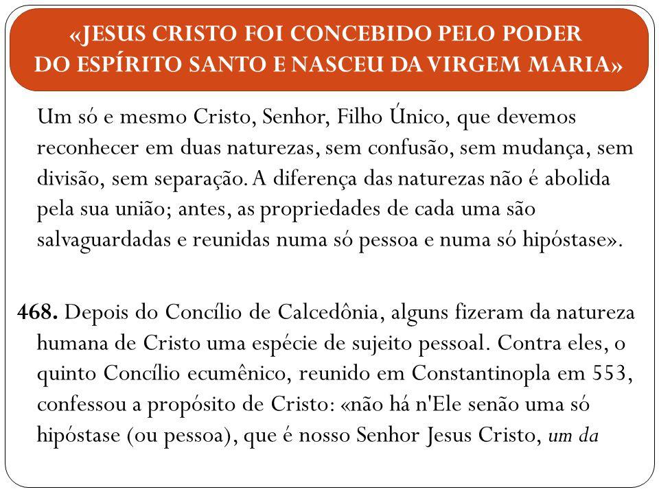 Um só e mesmo Cristo, Senhor, Filho Único, que devemos reconhecer em duas naturezas, sem confusão, sem mudança, sem divisão, sem separação. A diferenç