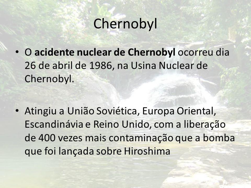 Chernobyl O acidente nuclear de Chernobyl ocorreu dia 26 de abril de 1986, na Usina Nuclear de Chernobyl. Atingiu a União Soviética, Europa Oriental,