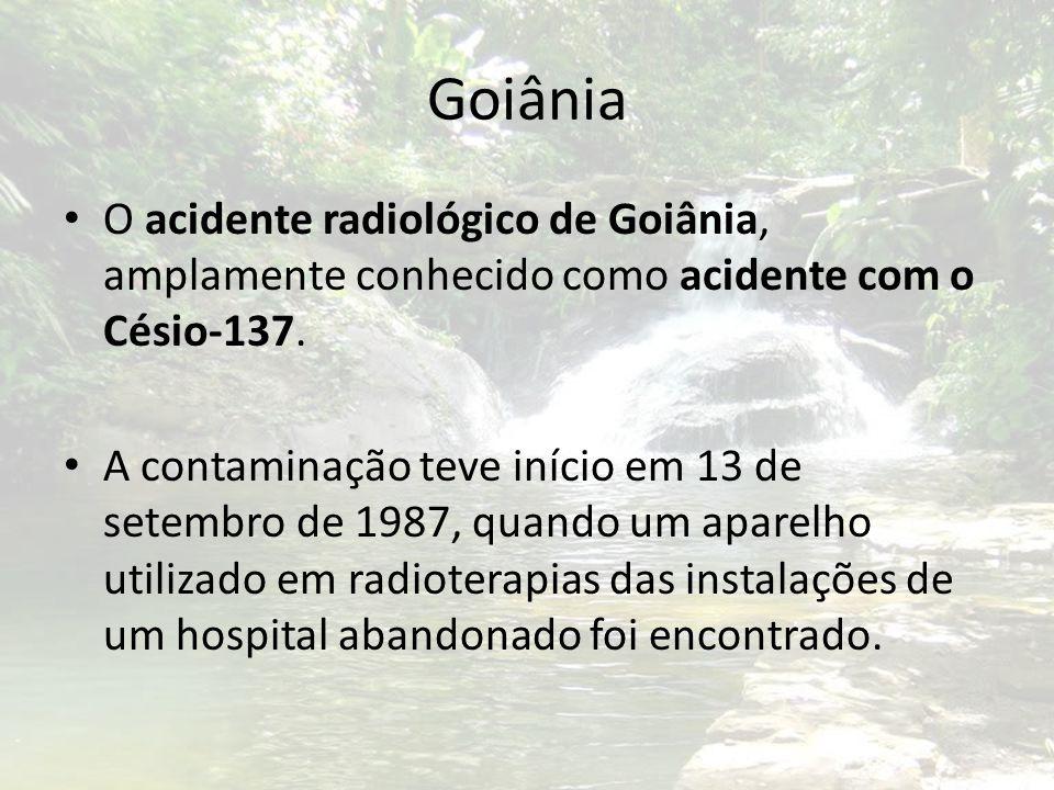Goiânia O acidente radiológico de Goiânia, amplamente conhecido como acidente com o Césio-137. A contaminação teve início em 13 de setembro de 1987, q