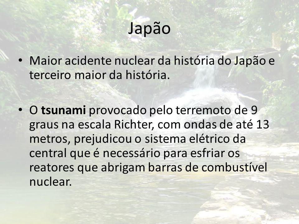 Japão Maior acidente nuclear da história do Japão e terceiro maior da história. O tsunami provocado pelo terremoto de 9 graus na escala Richter, com o