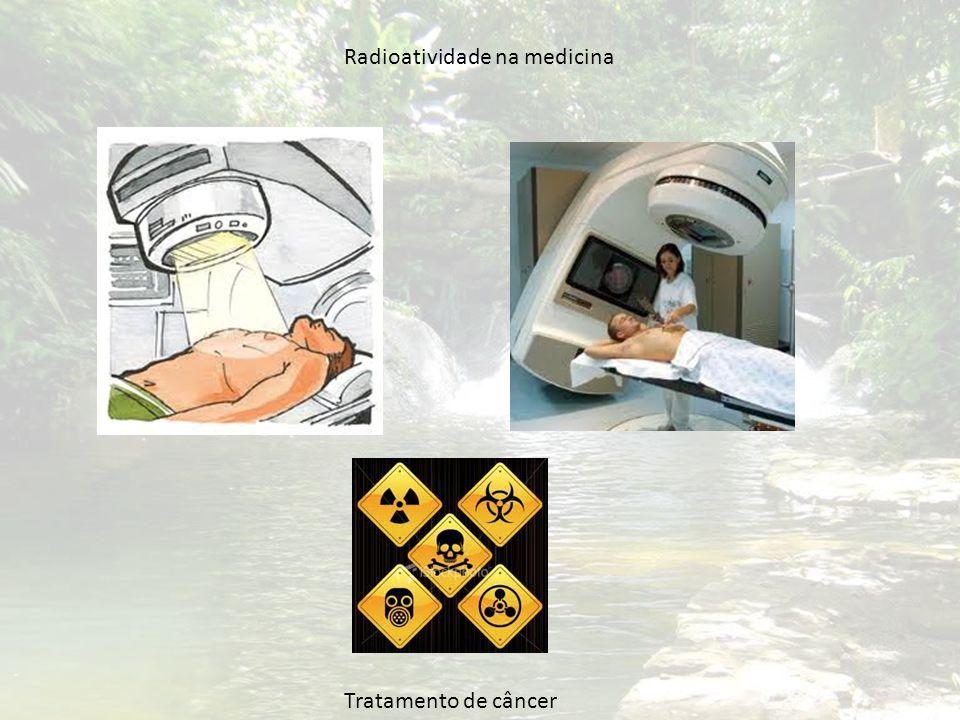 Radioatividade na medicina Tratamento de câncer