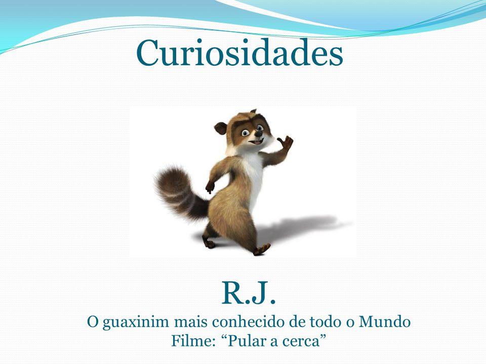 Curiosidades R.J. O guaxinim mais conhecido de todo o Mundo Filme: Pular a cerca