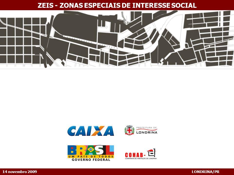 14 novembro 2009 LONDRINA/PR ZEIS - ZONAS ESPECIAIS DE INTERESSE SOCIAL Experiências de regularização que não conseguem avançar além das intervenções urbanísticas.
