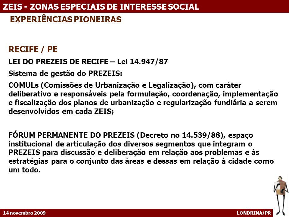 14 novembro 2009 LONDRINA/PR ZEIS - ZONAS ESPECIAIS DE INTERESSE SOCIAL EXPERIÊNCIAS PIONEIRAS RECIFE / PE LEI DO PREZEIS DE RECIFE – Lei 14.947/87 Si