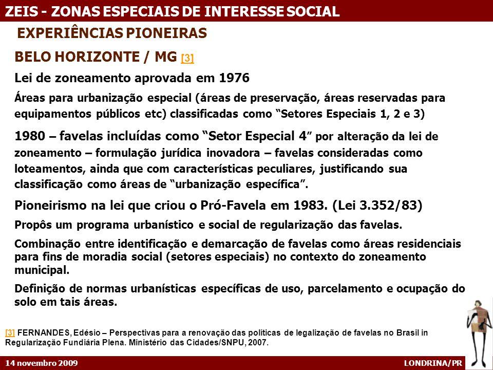 14 novembro 2009 LONDRINA/PR ZEIS - ZONAS ESPECIAIS DE INTERESSE SOCIAL EXPERIÊNCIAS PIONEIRAS BELO HORIZONTE / MG [3] [3] Lei de zoneamento aprovada